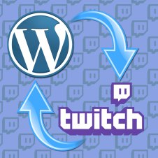 TwitchPress WordPress to Twitch to WordPress